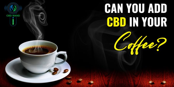 Can You Add CBD In Your Coffee?